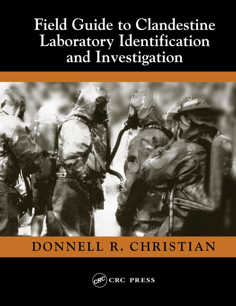Field Guide to Clandestine Laboratory Identification and Investigation als eBook von Jr. Donnell R. Christian - CRC Press