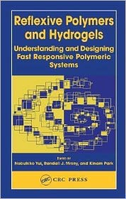 Reflexive Polymers and Hydrogels: Understanding and Designing Fast Responsive Polymeric Systems - Edited by Randall J. Mrsny, Kinam Park