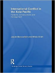 International Conflict in the Asia-Pacific: Patterns, Consequences and Management - Jacob Bercovitch and Mikio Oishi