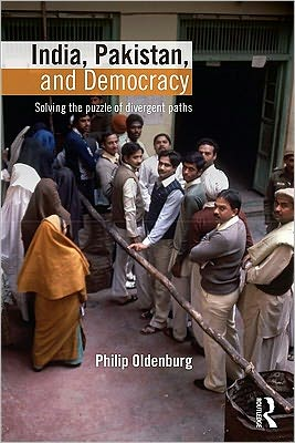 India, Pakistan, and Democracy: Solving the Puzzle of Divergent Paths - Philip Oldenburg