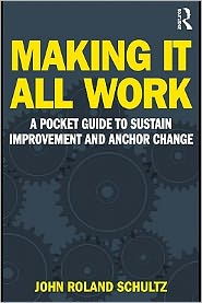 Making It All Work: A Pocket Guide to Sustain Improvement And Anchor Change