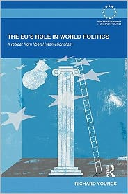 The Eu's Role in World Politics: A Retreat from Liberal Internationalism