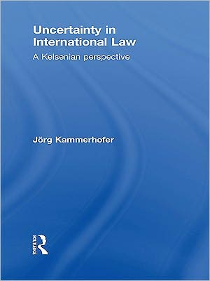 Uncertainty in International Law: A Kelsenian perspective - Jorg Kammerhofer