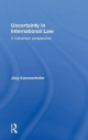 Uncertainty in International Law - Jorg Kammerhofer