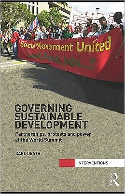 Governing Sustainable Development: Partnerships, Protests and Power at the World Summit - Carl Death