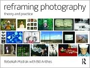 Reframing Photography: Theory and Practice - Rebekah Modrak, Bill Anthes
