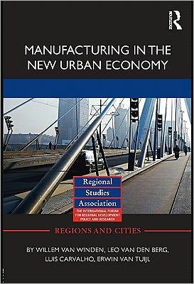Manufacturing in the New Urban Economy - Leo van den Berg Willem van Winden