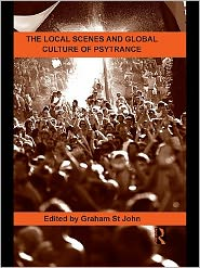 The Local Scenes and Global Culture of Psytrance - Graham St John