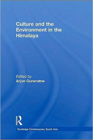 Culture, Nature, and Society in the Himalaya: Symbolic Ecologies - Edited by Arjun Guneratne