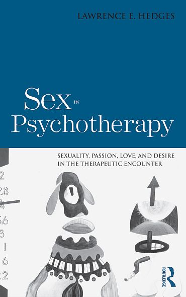 Sex in Psychotherapy: Sexuality, Passion, Love, and Desire in the Therapeutic Encounter - Routledge