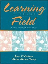 Learning Through Field: A Developmental Approach - Susan F. Cochrane, Marla Martin Hanley