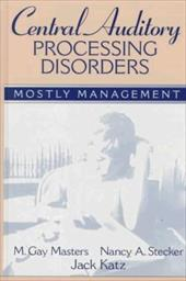 Central Auditory Processing Disorders: Mostly Management - Masters, M. Gay / Stecker, Nancy A. / Katz, Jack