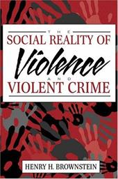 The Social Reality of Violence and Violent Crime - Brownstein, Henry H.