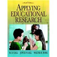 Applying Educational Research : How to Read, Do, and Use Research to Solve Problems of Practice - Gall, Meredith (Mark) D.; Gall, Joyce P.; Borg, Walter R.