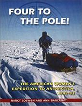 Four to the Pole!: The American Women's Expedition to Antarctica, 1992-93 - Loewen, Nancy / Bancroft, Ann