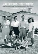 Alien Neighbors, Foreign Friends: Asian Americans, Housing, and the Transformation of Urban California