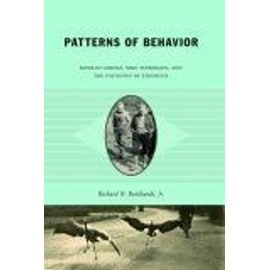 Patterns Of Behavior : Konrad Lorenz, Niko Tinbergen, And The Founding Of Ethology - Jr., Richard