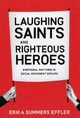 Laughing Saints and Righteous Heroes - Erika Summers Effler