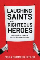 Laughing Saints and Righteous Heroes: Emotional Rhythms in Social Movement Groups (Morality and Society Series)