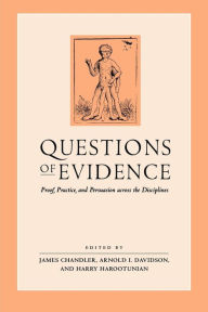 Questions of Evidence: Proof, Practice, and Persuasion Across the Disciplines James Chandler Editor
