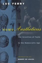 Homo Aestheticus: The Invention of Taste in the Democratic Age - Ferry, Luc / De Loaiza, Robert