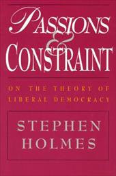 Passions and Constraint: On the Theory of Liberal Democracy - Holmes, Stephen