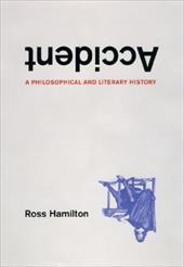 Accident: A Philosophical and Literary History - Hamilton, Ross