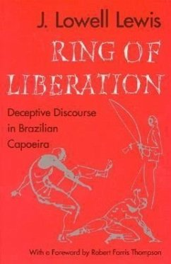 Ring of Liberation: Deceptive Discourse in Brazilian Capoeira - Lewis, J. Lowell Lewis, John Lowell
