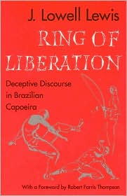 Ring of Liberation: Deceptive Discourse in Brazilian Capoeira - J. Lowell Lewis, John Lowell Lewis, Foreword by Robert Farris Thompson