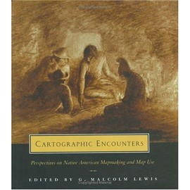 Cartographic Encounters: Perspectives on Native American Mapmaking and Map Use - G. Malcolm Lewis
