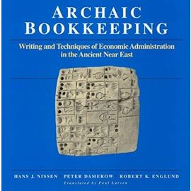 Archaic Bookkeeping: Early Writing and Techniques of Economic Administration in the Ancient Near East - Robert K. Englund