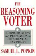 The Reasoning Voter Reasoning Voter Reasoning Voter: Communication and Persuasion in Presidential Campaigns Communication and Persuasion in Presidenti