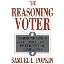 The Reasoning Voter - Communication And Persuasion In Presidential Campaigns - Samuel-L Popkin