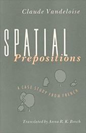 Spatial Prepositions: A Case Study from French - Vandeloise, Claude / Bosch, Anna R.