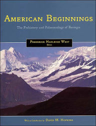American Beginnings: The Prehistory and Palaeoecology of Beringia Frederick Hadleigh West Editor