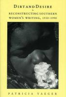 Dirt and Desire Dirt and Desire Dirt and Desire: Reconstructing Southern Women's Writing, 1930-1990 Reconstructing Southern Women's Writing, 1930-1990