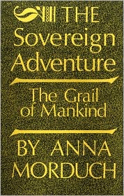 The Sovereign Adventure: The Grail of Mankind - Anna Morduch