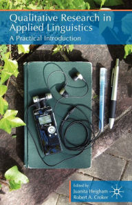 Qualitative Research in Applied Linguistics: A Practical Introduction - J. Heigham