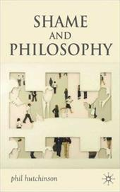 Shame and Philosophy: An Investigation in the Philosophy of Emotions and Ethics - Hutchinson, Phil