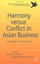Harmony Versus Conflict in Asian Business: Managing in a Turbulent Era - Hong-Ming Yau, Oliver / Ping-Man Chow, Raymond