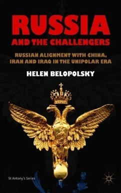 Russia and the Challengers: Russian Alignment with China, Iran, and Iraq in the Unipolar Era - Belopolsky, H.