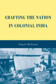 Crafting the Nation in Colonial India - Abigail McGowan