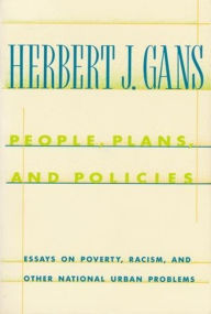 People, Plans, and Policies: Essays on Poverty, Racism, and Other National Urban Problems - Herbert Gans