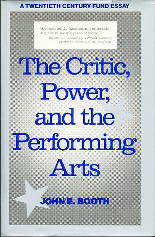 The Critic, Power, and the Performing Arts. Twentieth Century Fund Essay. - Booth, John E