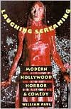 Laughing Screaming: Modern Hollywood Horror and Comedy - William Paul