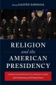 Religion and the American Presidency - Gaston Espinosa