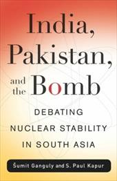 India, Pakistan, and the Bomb: Debating Nuclear Stability in South Asia - Ganguly, Sumit / Kapur, S. Paul