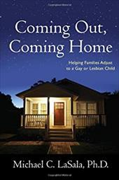 Coming Out, Coming Home: Helping Families Adjust to a Gay or Lesbian Child - Lasala, Michael C.