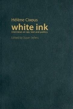 White Ink: Interviews on Sex, Text, and Politics - Cixous, Helene