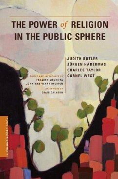 The Power of Religion in the Public Sphere - Butler, Judith Habermas, Jurgen Taylor, Charles